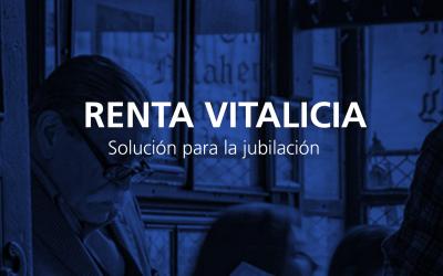 Renta Vitalicia, solución para la jubilación